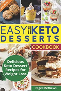 Easy Keto Desserts Cookbook: Delicious Ketogenic Dessert Recipes For Weight Loss