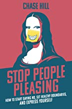 Stop People Pleasing: How to Start Saying No, Set Healthy Boundaries, and Express Yourself