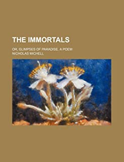 The Immortals; Or, Glimpses of Paradise. a Poem