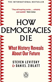 How Democracies Die: The International Bestseller: What History Reveals About Our Future