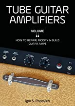 Tube Guitar Amplifiers Volume 2: How to Repair, Modify & Build Guitar Amps
