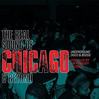 Real Sound of Chicago and Beyond-Underground Disco & Boogie Compiled by Mr Peabody Records