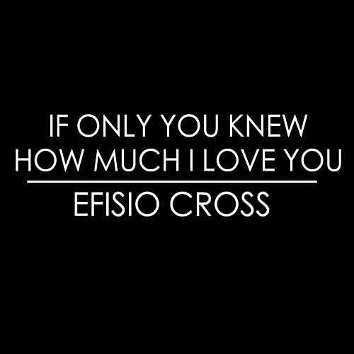 If Only You Knew How Much I Love You By Efisio Cross On Amazon Music