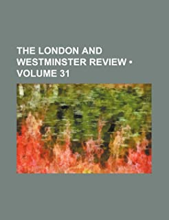 The London and Westminster Review (Volume 31)