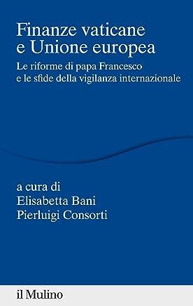Finanze vaticane e Unione europea: Le riforme di papa Francesco e le sfide della vigilanza internazionale (Percorsi)