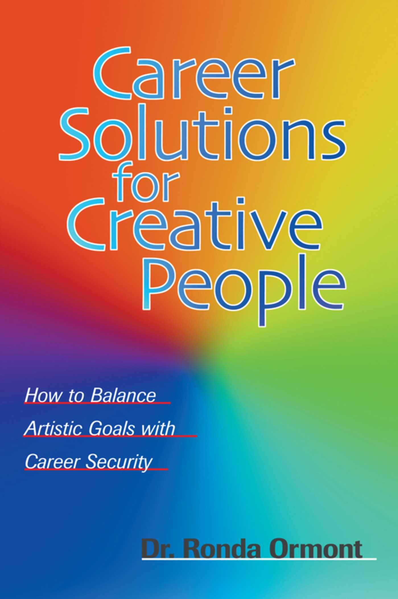 Career Solutions for Creative People: How to Balance Artistic Goals with Career Security
