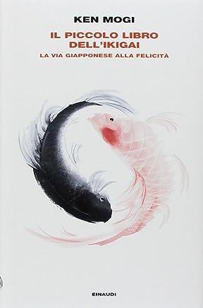 Il piccolo libro dellikigai. La via giapponese alla felicità