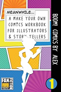 Boom! Comics by Alex: A What Happens Next Comic Book For Budding Illustrators And Story Tellers: Volume 1 (Make Your Own Comics Workbook)