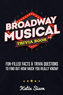 Broadway Musical Trivia Book: Fun-Filled Facts & Trivia Questions To Find Out How Much You Really Know!