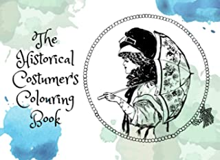 The Historical Costumer's Colouring Book: Fashion illustrations to colour for anxiety relief and to destress (for adults)