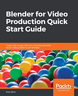 Blender for Video Production Quick Start Guide: Create high quality videos for YouTube and other social media platforms with Blender