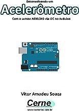 Desenvolvendo um Aceler�metro Com o sensor ADXL345 via I2C no Arduino (Portuguese Edition)