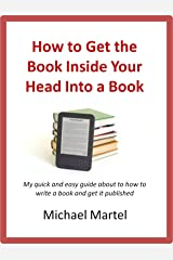 How to Get the Book Inside Your Head Into a Book Kindle Edition