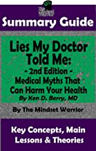 SUMMARY: Lies My Doctor Told Me - 2nd Edition: Medical Myths That Can Harm Your Health By Ken D. Berry, MD   The MW Summary Guide