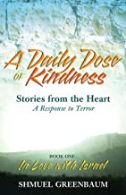 A DAILY DOSE OF KINDNESS, Stories from the Heart, A Response to Terror, Book One: In Love with Israel