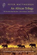 African Trilogy: The Tree Where Man Was Born/ African Silences/Sand Rivers
