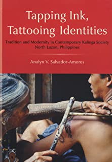 Tapping Ink, Tattooing Identities: Tradition and Modernity in Contemporary Kalinga Society, North Luzon, Philippines