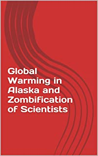 Global Warming in Alaska and Zombification of Scientists (Zombie Outbreak in Alaska Book 1) (English Edition)
