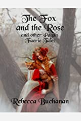 The Fox and the Rose: And Other Pagan Faerie Tales Kindle Edition