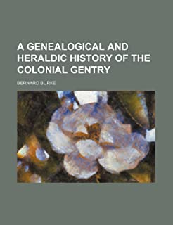 A Genealogical and Heraldic History of the Colonial Gentry