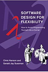 Software Design for Flexibility: How to Avoid Programming Yourself into a Corner Kindle Edition
