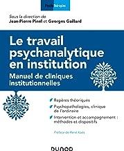 Le travail psychanalytique en institution : Manuel des cliniques institutionnelles (French Edition)