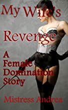 My Wife's Revenge: A Female Domination Story