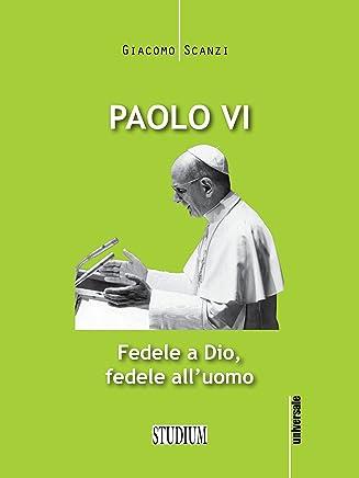 Paolo VI: Fedele a Dio, fedele alluomo