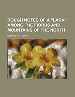 """Rough Notes of a """"Lark"""" Among the Fiords and Mountains of the North"""