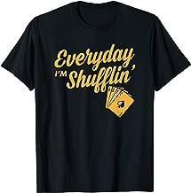 Everyday I'm Shufflin Funny World Poker King Gift T-Shirt