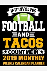 If It Involves Football And Tacos Count Me In 2019 Monthly Weekly Calendar Planner: Simple and Practical Schedule Organizer For Football Fans (Football Mode 2019 Planners) Paperback
