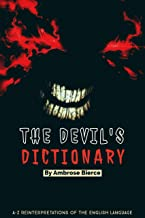 The Devil's Dictionary By Ambrose Bierce: A-Z Reinterpretations Of The English Language (Annotated)