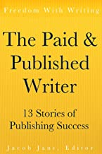 The Paid & Published Writer: 13 Stories of Publishing Success
