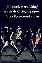 If It Involves Watching Musicals & Singing Show Tunes Then Count Me In: Small / Medium Lined A5 Notebook (6