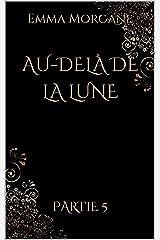AU-DELÀ DE LA LUNE: Partie 5 (format poche - volet 1/3 du Tome 3) Collection Gold & Black (AU-DELÀ DE LA LUNE (format poche - Collection Gold & Black)) Format Kindle