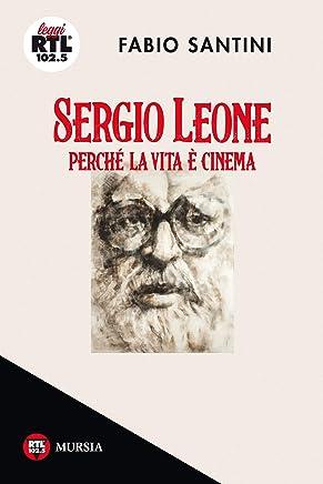 Sergio Leone. Perché la vita è cinema (Leggi RTL102.5)