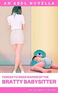 Forced to Wear Diapers by the Bratty Babysitter (An ABDL Novella) (ABDL Erotic Novellas Book 6)