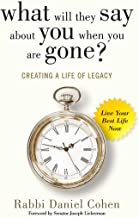 What Will They Say About You When You're Gone?: Creating a Life of Legacy