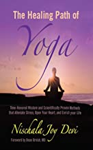 The Healing Path of Yoga: Time-Honored Wisdom and Scientifically Proven Methods that Alleviate Stress, Open Your Heart, an...