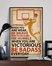 HolyShirts Basketball be Strong When You are weak be Brave When You are Scared and be Humble When You are Victorious be Badass Everyday Poster (24 inches x 36 inches)