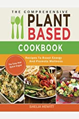 The Comprehensive Plant Based Cookbook: The Easy And Quick Vegan Recipes To Boost Energy And Promote Wellness Hardcover
