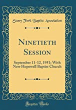 Ninetieth Session: September 11-12, 1951; With New Hopewell Baptist Church (Classic Reprint)