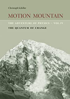 Motion Mountain - vol. 4 - The Adventure of Physics: The Quantum of Change (English Edition)