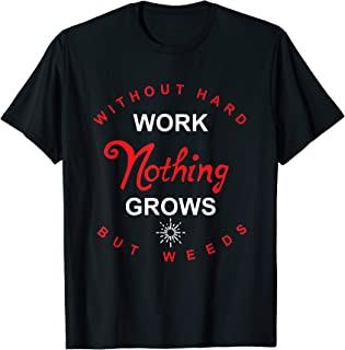 Without Hard Work Nothing Grows But Weeds T-Shirt