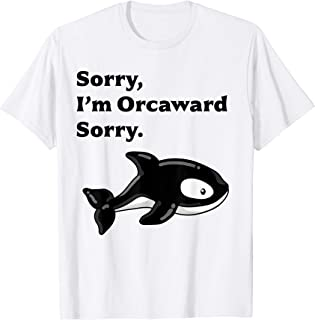 Sorry I'm Orcaward Sorry Shirt Awkward Antisocial Orca Whale