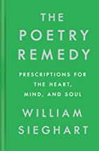 The Poetry Remedy: Prescriptions for the Heart, Mind, and Soul
