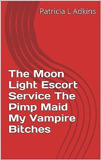 The Moon Light Escort Service The Pimp Maid My Vampire Bitches (English Edition)