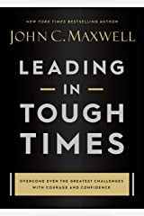 Leading in Tough Times: Overcome Even the Greatest Challenges with Courage and Confidence Kindle Edition