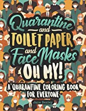 Quarantine and Toilet Paper and Face Masks Oh My! A Quarantine Coloring Book For Everyone: A Funny Coloring Book For Teens...
