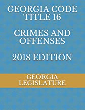 GEORGIA CODE TITLE 16 CRIMES AND OFFENSES 2018 EDITION